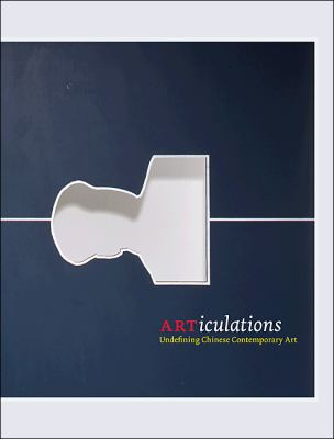 ARTiculations: Undefining Chinese Contemporary Art 9780691148601