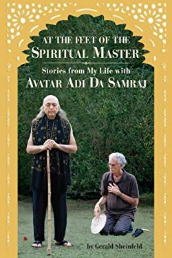 At the feet of the Spiritual Master: Stories from my life with Avatar Adi Da Samraj