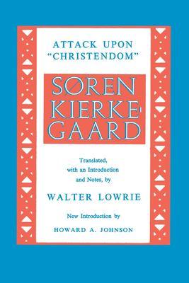 Attack Upon Christendom - Kierkegaard, Soren / Kierkegaard, S. Ren / Lowrie, Walter Macon