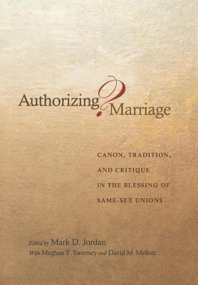 Authorizing Marriage?: Canon, Tradition, and Critique in the Blessing of Same-Sex Unions 9780691123462