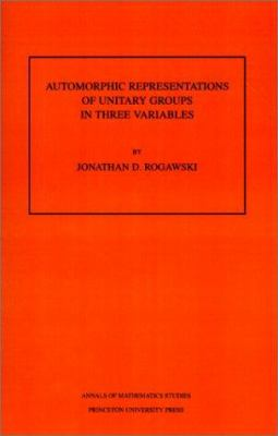 Automorphic Representations of Unitary Groups in Three Variables 9780691085869