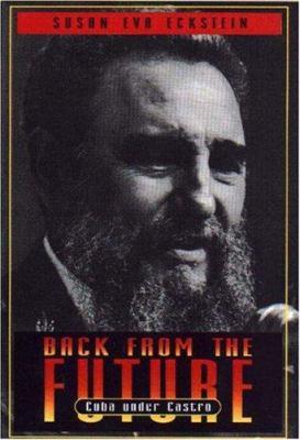 Back from the Future: Cuba Under Castro 9780691029870