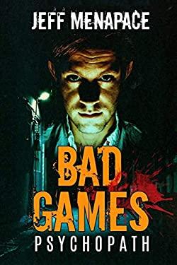 Bad Games: Psychopath - A Dark Psychological Thriller (Bad Games Series)