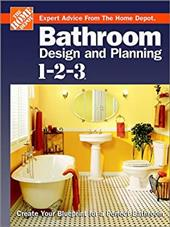 Bathroom Design and Planning 1-2-3: Create Your Blueprint for a Perfect Bathroom