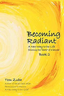"Becoming Radiant: A New Way to Do Life Following the ""death"" of a Beloved"