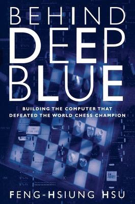 Behind Deep Blue: Building the Computer That Defeated the World Chess Champion 9780691090658