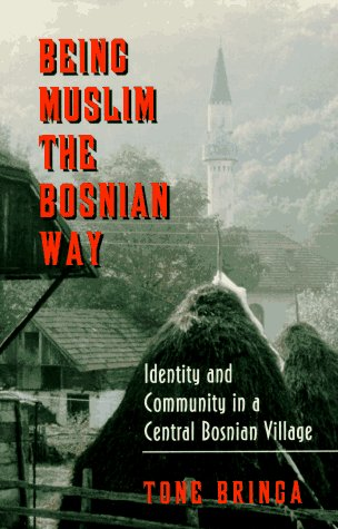 Being Muslim the Bosnian Way: Identity and Community in a Central Bosnian Village 9780691001753