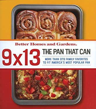 Better Homes and Gardens 9 X 13 the Pan That Can: More Than 370 Family Favorites to Fit America's Most Popular Pan 9780696239274