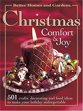 Better Homes and Gardens Christmas Comfort & Joy: 501 Crafts, Decorating, and Food Ideas to Make Your Holiday Unforgettable 9780696215391