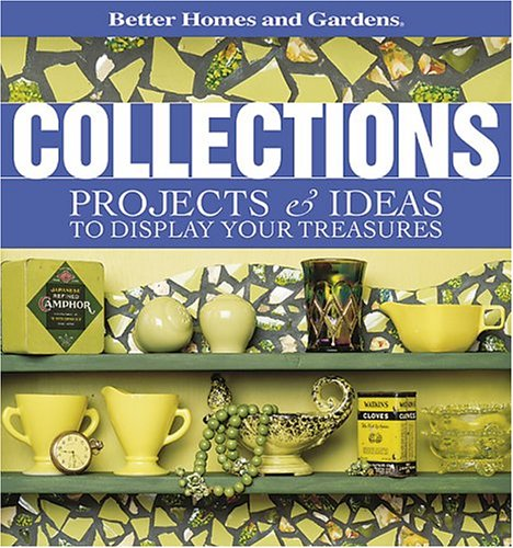 Better Homes and Gardens Collections: Projects & Ideas to Display Your Treasures 9780696214301
