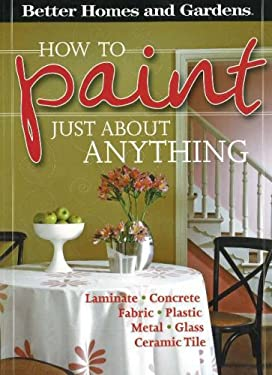 Better Homes and Gardens How to Paint Just about Anything 9780696226939