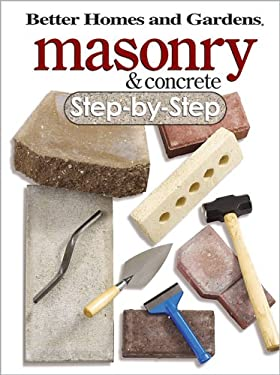 Better Homes and Gardens Masonry and Concrete Step-By-Step 9780696221125