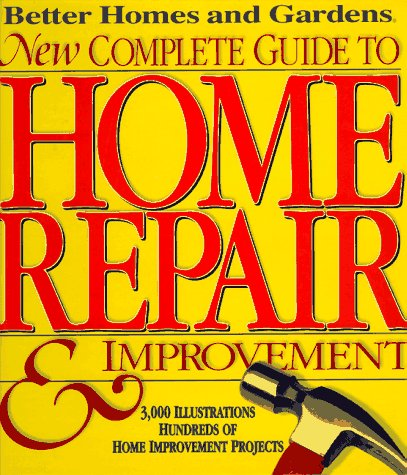 Better Homes and Gardens New Complete Guide to Home Repair & Improvement 9780696204692