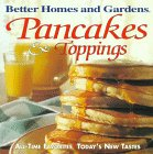 Better Homes and Gardens: Pancakes and Toppings: All-Time Favorites, Today's New Tastes 9780696205514