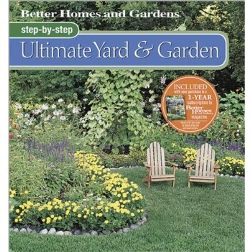 Better Homes and Gardens Step-By-Step Ultimate Yard & Garden 9780696239663