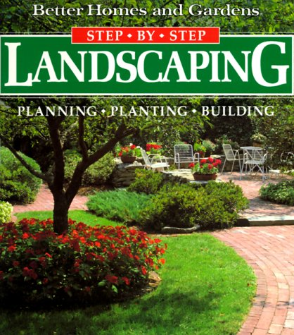 Better Homes and Gardens Step by Step Landscaping: Planning, Planting, Building 9780696025587