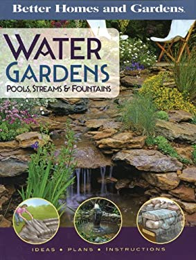 Better Homes and Gardens Water Gardens: Pools, Streams & Fountains 9780696225567