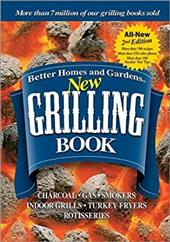 Better Homes and Gardens New Grilling Book: Charcoal, Gas, Smokers, Indoor Grills, Turkey Fryers, Rotisseries 2558660