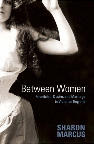 Between Women: Friendship, Desire, and Marriage in Victorian England 9780691128351