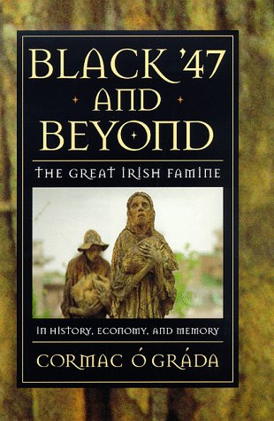 Black '47 and Beyond: The Great Irish Famine in History, Economy, and Memory 9780691015507
