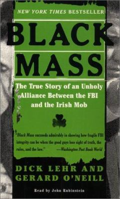 Black Mass: The True Story of an Unholy Alliance Between the FBI and the Irish Mob 9780694524402
