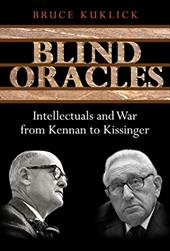 Blind Oracles: Intellectuals and War from Kennan to Kissinger 2552743