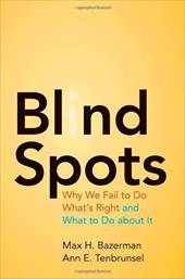 Blind Spots: Why We Fail to Do What's Right and What to Do about It 12039527