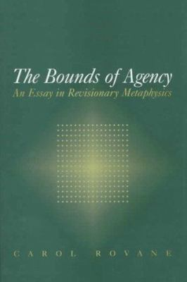 Bounds of Agency: An Essay in Revisonary Metaphysics