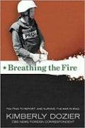 Breathing the Fire: Fighting to Report-And Survive-The War in Iraq 9780696238376