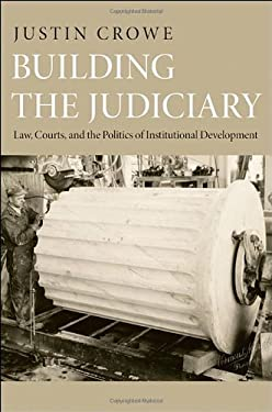 Building the Judiciary: Law, Courts, and the Politics of Institutional Development 9780691152936