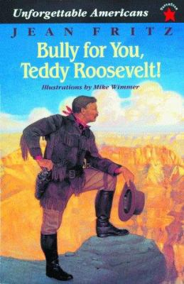 Bully for You, Teddy Roosevelt! 9780698116092