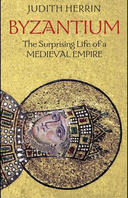 Byzantium: The Surprising Life of a Medieval Empire 9780691131511