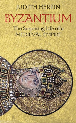 Byzantium: The Surprising Life of a Medieval Empire 9780691143699