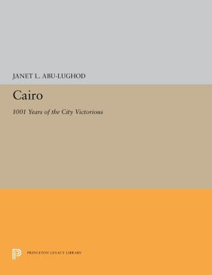 Cairo: 1001 Years of the City Victorious 9780691030852