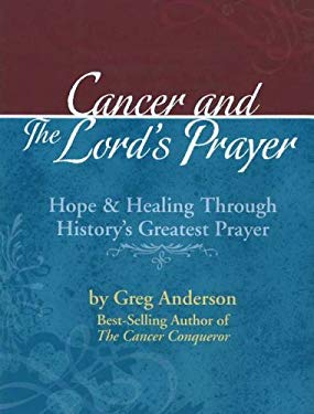 Cancer and the Lord's Prayer: Hope & Healing Through History's Greatest Prayer 9780696232565