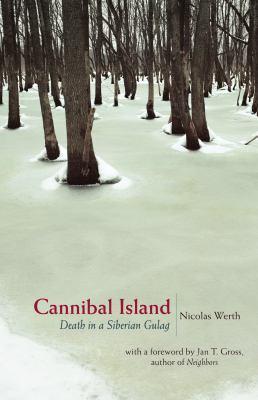 Cannibal Island: Death in a Siberian Gulag 9780691130835