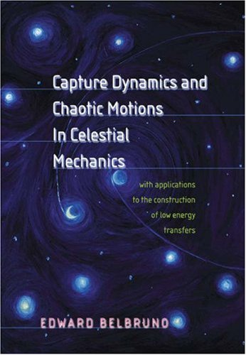 Capture Dynamics and Chaotic Motions in Celestial Mechanics: With Applications to the Construction of Low Energy Transfers 9780691094809