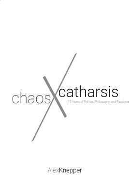 Chaos and Catharsis: 15 Years of Politics, Philosophy, and Passions
