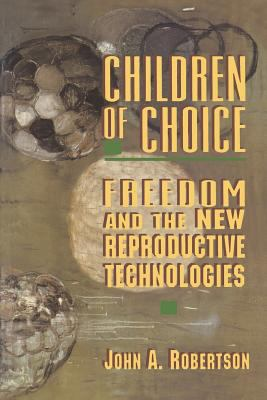 Children of Choice: Freedom and the New Reproductive Technologies - Robertson, John A.