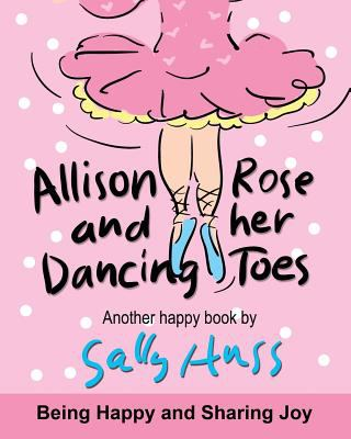 Children's Books: ALLISON ROSE AND HER DANCING TOES: (Adorable, Rhyming Bedtime Story/Picture Book for Beginner Readers About Dancing and Having Fun,