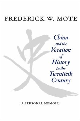 China and the Vocation of History in the Twentieth Century: A Personal Memoir 9780691144634