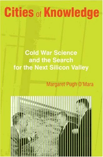 Cities of Knowledge: Cold War Science and the Search for the Next Silicon Valley 9780691117164