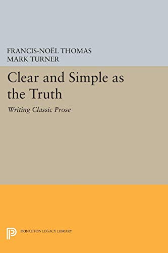 Clear and Simple as the Truth: Writing Classic Prose 9780691029177