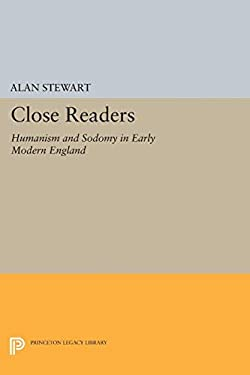 Close Readers: Humanism and Sodomy in Early Modern England 9780691011653