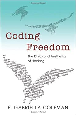 Coding Freedom: The Ethics and Aesthetics of Hacking 9780691144610