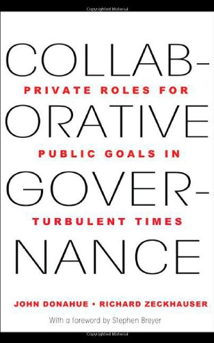 Collaborative Governance Collaborative Governance: Private Roles for Public Goals in Turbulent Times Private Roles for Public Goals in Turbulent Times 9780691149790