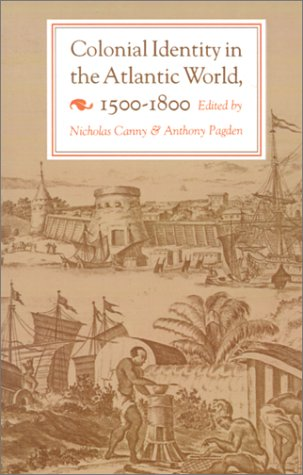 Colonial Identity in the Atlantic World, 1500-1800 - Canny, Nicholas / Pagden, Anthony
