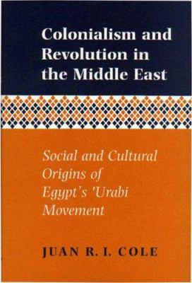 Colonialism and Revolution in the Middle East: Social and Cultural Origins of Egypt's 'Urabi Movement 9780691056838