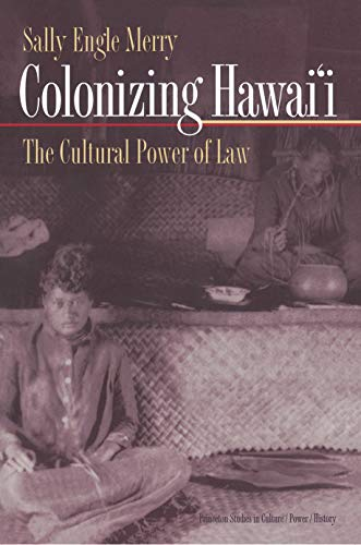 Colonizing Hawai'i: The Cultural Power of Law 9780691009322