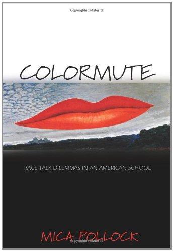 Colormute: Race Talk Dilemmas in an American School 9780691116952
